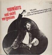 Hanns Eisler / Rote Raketen / Erich Weinert a.o. - Vorwärts Und Nicht Vergessen - Musik Der Arbeiterbewegung In Dokumentaraufnahmen