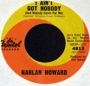 Harlan Howard - I Ain't Got Nobody (And Nobody Cares For Me) / Ramblin' Son-Of-A-Gun
