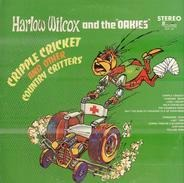 Harlow Wilcox And The Oakies - Cripple Cricket And Other Country Critters