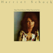 Harriet Schock - You Don't Know What You're in For