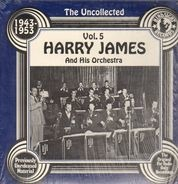 Harry James And His Orchestra - The Uncollected Vol. 5 1943-1953