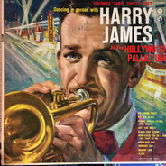 Harry James - Dancing In Person With Harry James At The Hollywood Palladium