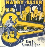 Harry Reser - The Banjo Crackerjack 1922-1930