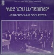 Harry Roy & His Orchestra - Are You Listening?