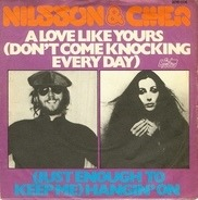 Harry Nilsson & Cher - A Love Like Yours (Don't Come Knockin' Every Day) / (Just Enough To Keep Me) Hangin' On