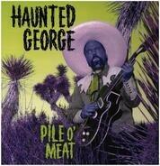 Haunted George - Pile O' Meat