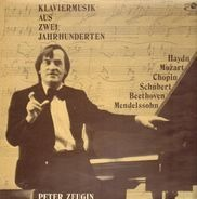 Haydn, Mozart, Chopin, Schubert, Beethoven, Mendelssohn / Peter Zeugin - Klaviermusik aus zwei Jahrhunderten