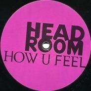 Head Room - How U Feel