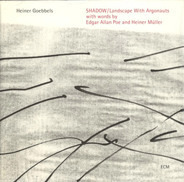 Heiner Goebbels - SHADOW / Landscape With Argonauts With Words By Edgar Allan Poe And Heiner Müller