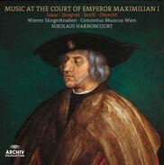 Nikolaus Harnoncourt / Wiener Sängerknaben a. o. - Music at the Court of Emperor Maximilian I