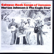 Horace Johnson And The Eagle Star - Calypso-Rock Songs Of Jamaica