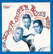 Howlin' Wolf , Muddy Waters , Bo Diddley - The Super Super Blues Band
