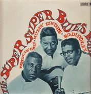 Howlin' Wolf, Muddy Waters & Bo Diddley - The Super Super Blues Band