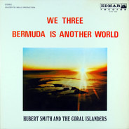 Hubert Smith And His Coral Islanders - We Three - Bermuda Is Another World