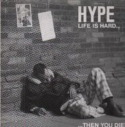 Hype - Life Is Hard... Then You Die!