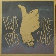 Idle Class , Fights And Fires - Idle Class / Fights And Fires