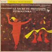 Igor Stravinsky , The Philadelphia Orchestra , Eugene Ormandy - Le Sacre Du Printemps (The Rite Of Spring) / Petrouchka - Suite
