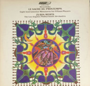 Igor Stravinsky , Zubin Mehta , Los Angeles Philharmonic Orchestra , Los Angeles Chamber Ensemble - Le Sacre Du Printemps & Eight Instrumental Miniatures for Fifteen Players