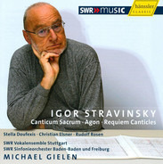 Igor Stravinsky / Stella Doufexis • Christian Elsner • Rudolf Rosen • SWR Vokalensemble Stuttgart • - Canticum Sacrum •  Agon •  Requiem Canticles