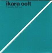 Ikara Colt - Wanna Be That Way