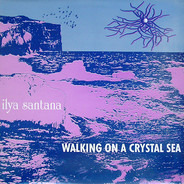 Ilya Santana - Walking On A Crystal Sea