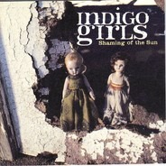 Indigo Girls - Shaming of the Sun