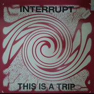 Interrupt - This Is A Trip