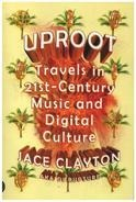 Jace Clayton - Uproot: Travels in 21st-Century Music and Digital Culture