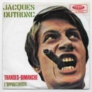 Jacques Dutronc - Transes-Dimanche / L'opportuniste