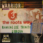 Jah Warrior Presents Ranking Joe / Trinity / U Brown - 3 The Roots Way