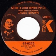 James Brown - Gittin' A Little Hipper (Part 2) / Part Two (Let A Man Come In And Do The Popcorn)
