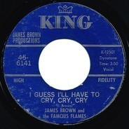 James Brown & The Famous Flames - I Guess I'll Have To Cry, Cry, Cry