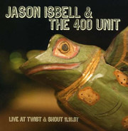 Jason Isbell And The 400 Unit - Live At Twist & Shout 11.16.07