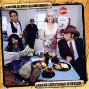 Jason & The Scorchers - Clear Impetuous Morning
