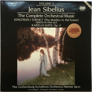 Jean Sibelius - Göteborgs Symfoniker / Neeme Järvi - The Complete Orchestral Music, Volume 5 (Jungfrun I Tornet (Opera In One Act) / Karelia Suite Op. 1