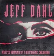 Jeff Dahl - Wasted Remains of a Disturbing Childhood