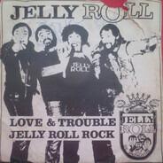 Jellyroll - Jelly Roll Rock / Love & Trouble