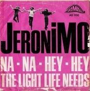 Jeronimo - Na Na Hey Hey / The Light Life Needs