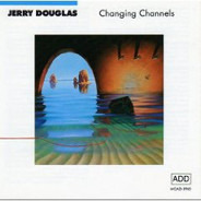 Jerry Douglas - Changing Channels
