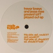 Jesse Rose And Trevor Loveys Present Izit? - Played Out EP