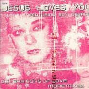 Jesus Loves You Featuring Boy George - Generations Of Love (More Mixes)