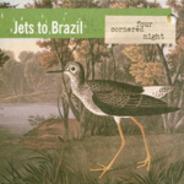 Jets To Brazil - Four Cornered Night