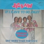 Jigsaw - If I Have To Go Away