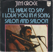Jim Croce - I'll Have To Say I Love You In A Song / Salon And Saloon