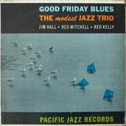 Jim Hall / Red Mitchell / Thomas Kelly - Good Friday Blues: The Modest Jazz Trio