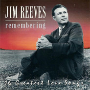 Jim Reeves - Remembering (16 Greatest Lovesongs)