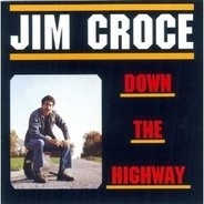 Jim Croce - Down The Highway