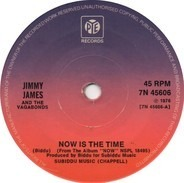Jimmy James and the Vagabonds - Now Is The Time / Want You So Much