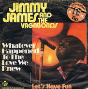 Jimmy James & The Vagabonds - Whatever Happened To The Love We Knew