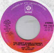 Jimmy James & The Vagabonds - You Don't Stand A Chance (If You Can't Dance)